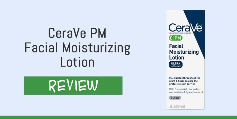 CeraVe PM Facial Moisturizing Lotion Review – Does It Really Work?