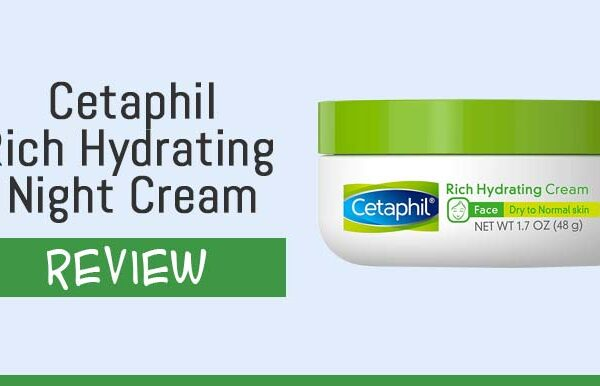 Cetaphil Rich Hydrating Night Cream Review – Does It Work and Is It Safe To Use?