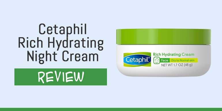 Cetaphil Rich Hydrating Night Cream Review – Does It Work and Is It Safe?