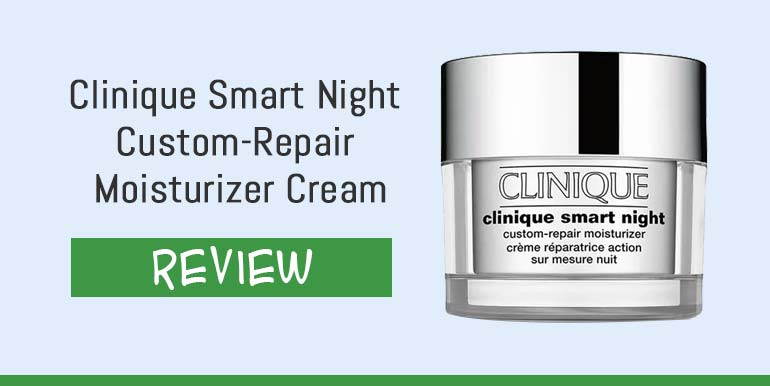 Clinique Smart Night Custom-Repair Moisturizer Cream Review – Is It Good?