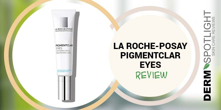 La Roche-Posay Pigmentclar Eyes Review – Is It Worth The Money?