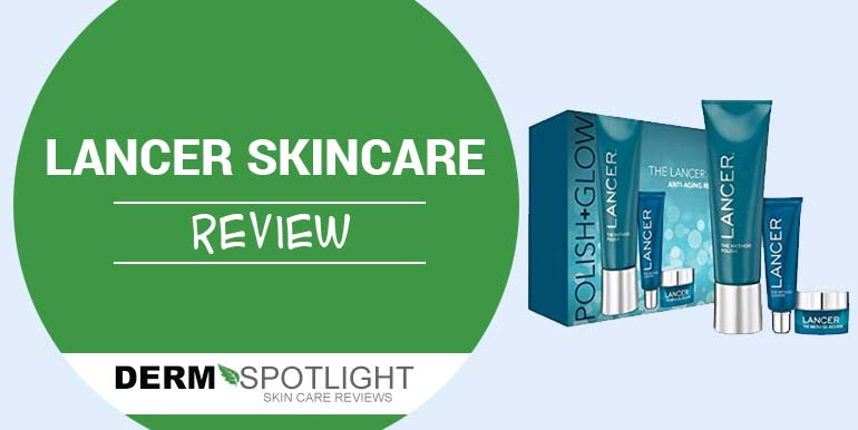 Lancer Skincare  Review –  Is It Safe To Use & Effective?