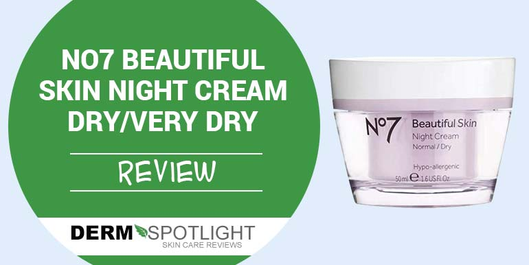 No7 Beautiful Skin Night Cream Dry/Very Dry Review – Is It Any Good?
