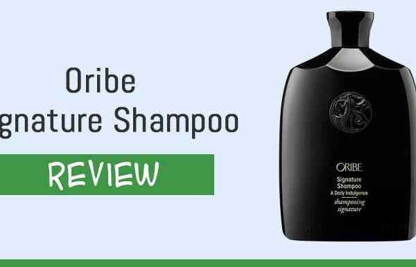Oribe Signature Shampoo Review – Is Oribe Shampoo Worth The Money?