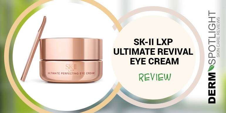 SK-II LXP Ultimate Revival Eye Cream Review – Is It Any Good?