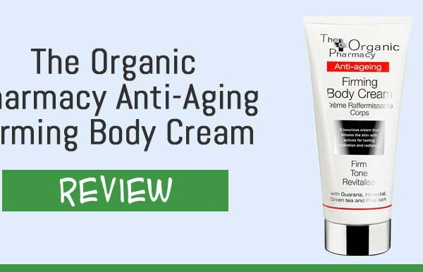 The Organic Pharmacy Anti-Aging Firming Body Cream Review – Is It Safe?